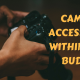 CAMERA ACCESSORIES WITHIN YOUR BUDGET