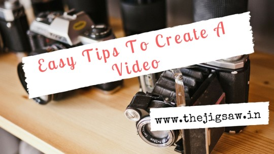 Easy Tips To Create A Video