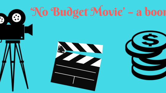 No Budget Movie' – a boon.