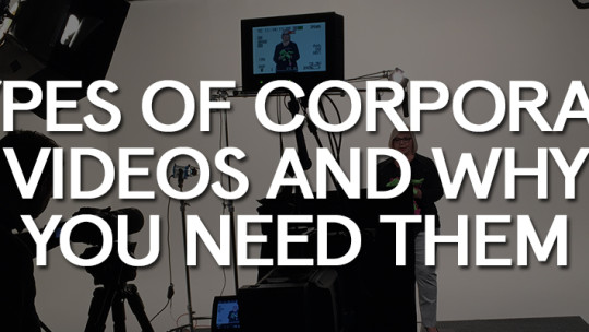 Types of Corporate Videos and why you need them? 3