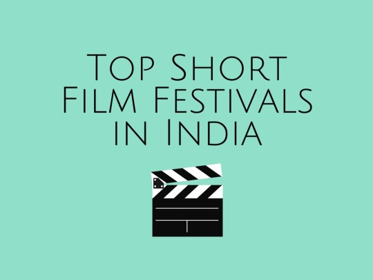 TOP SHORT FILM FESTIVALS IN INDIA 2019