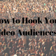 How to Hook Your Video Audiences