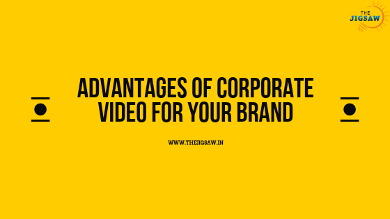 ADVANTAGES OF CORPORATE VIDEO FOR YOUR BRAND