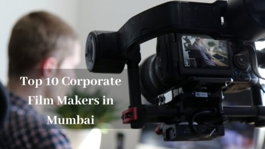 Top 10 Corporate Film Makers in Mumbai