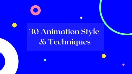 30 Animation Style & Techniques
